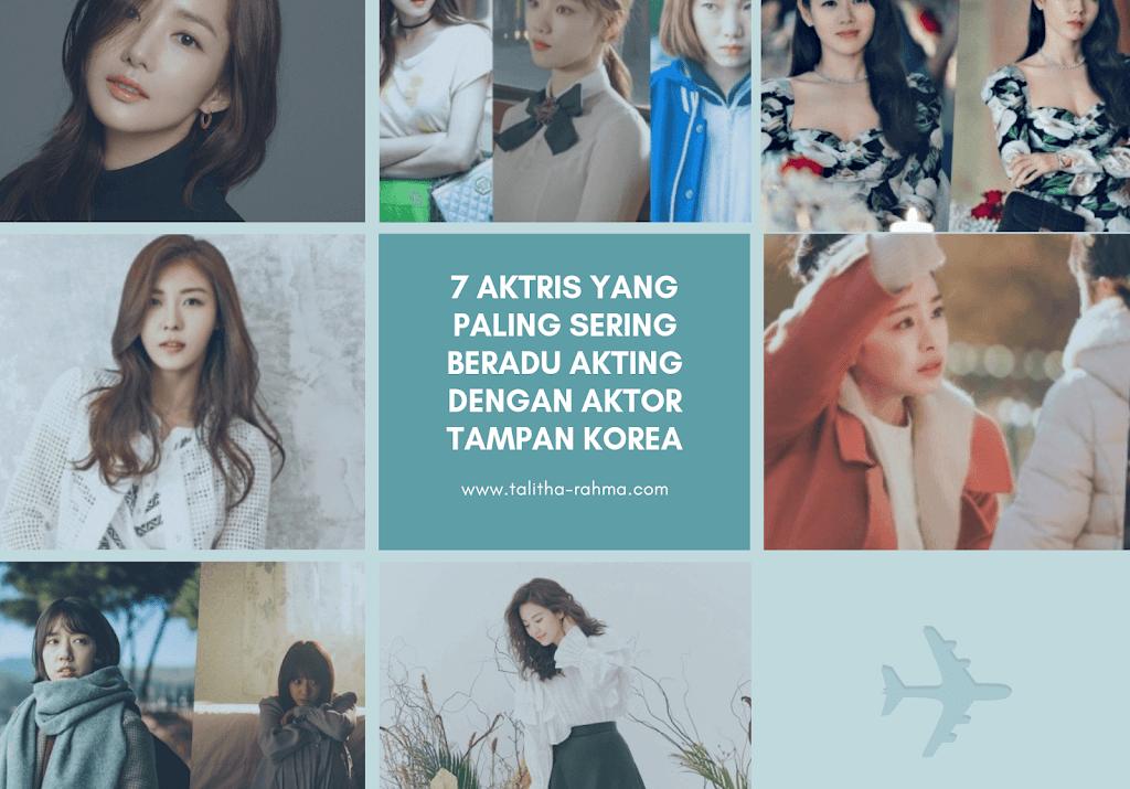 7 Aktris yang paling sering Beradu Akting sama Aktor Tampan Korea