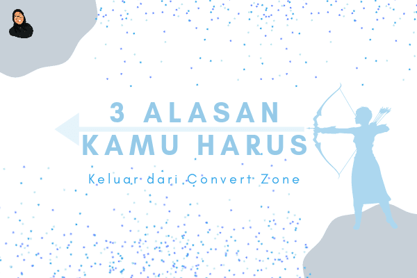 3 Alasan Kamu Harus Keluar dari Convert Zone