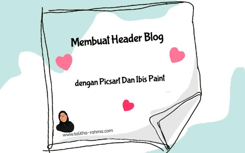 Membuat Header Blog dengan Picsart dan Ibis Paint