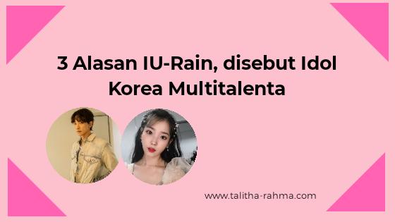 3 Alasan IU-Rain, disebut Idol Korea Multitalenta