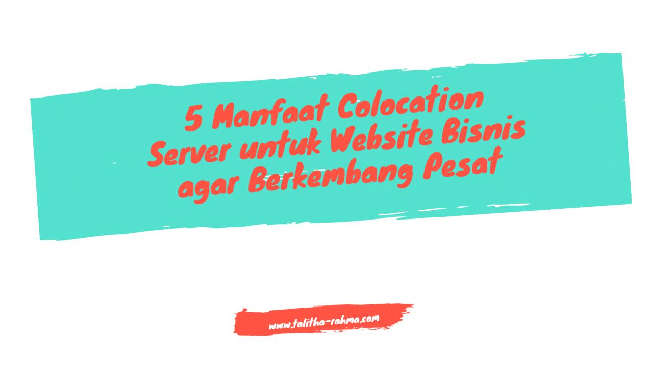 5 Manfaat Colocation Server Untuk Website Bisnis Agar Berkembang Pesat