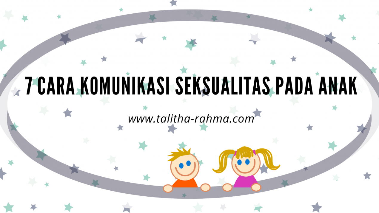 7 Cara Komunikasi Seksualitas Pada Anak
